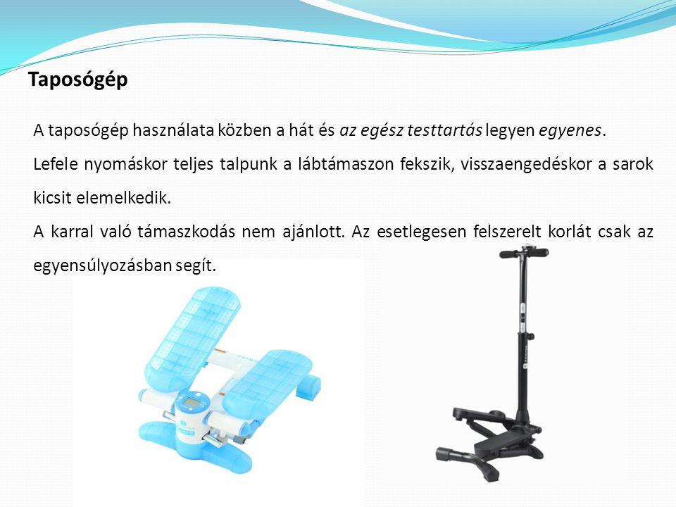 Taposógép A taposógép használata közben a hát és az egész testtartás legyen egyenes.