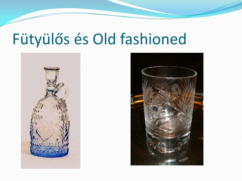 Fütyülős és Old fashioned