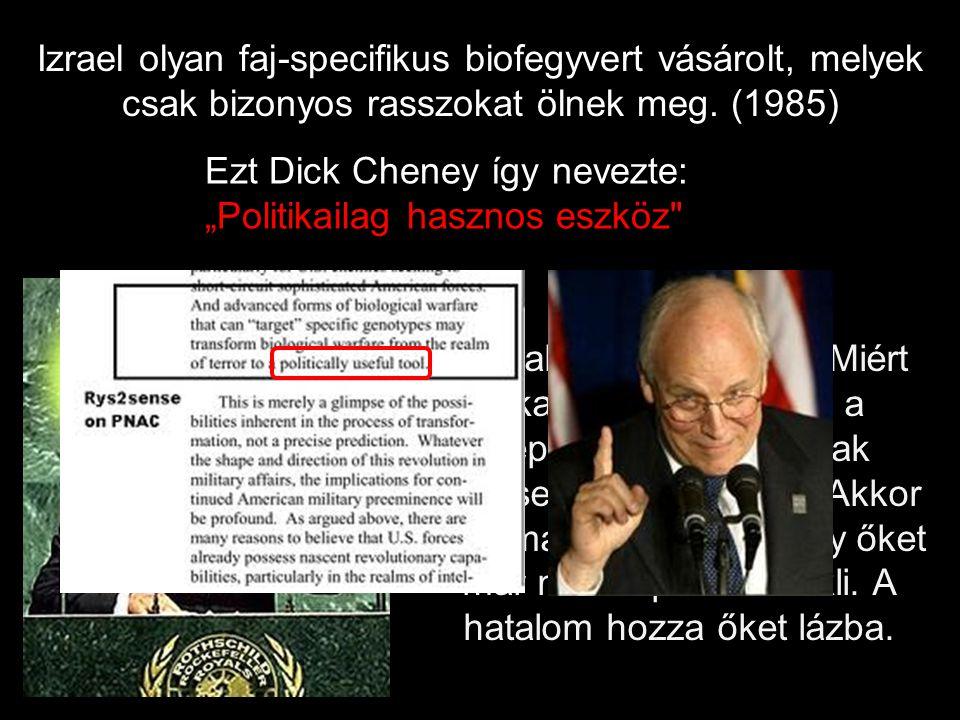 Izrael olyan faj-specifikus biofegyvert vásárolt, melyek csak bizonyos rasszokat ölnek meg. (1985)