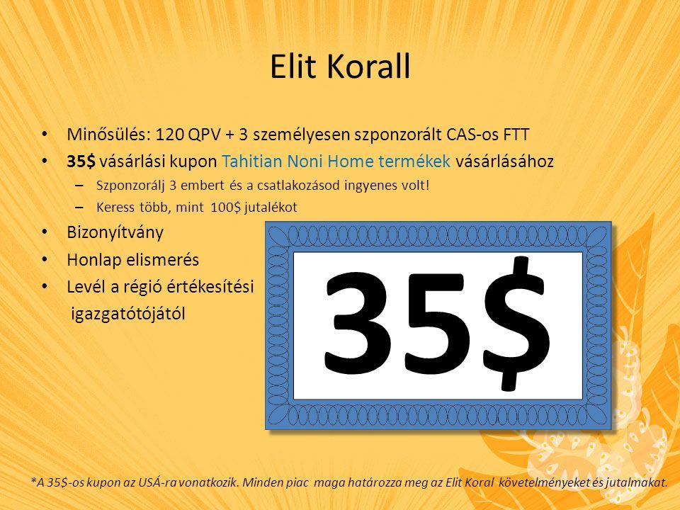 Elit Korall Minősülés: 120 QPV + 3 személyesen szponzorált CAS-os FTT. 35$ vásárlási kupon Tahitian Noni Home termékek vásárlásához.