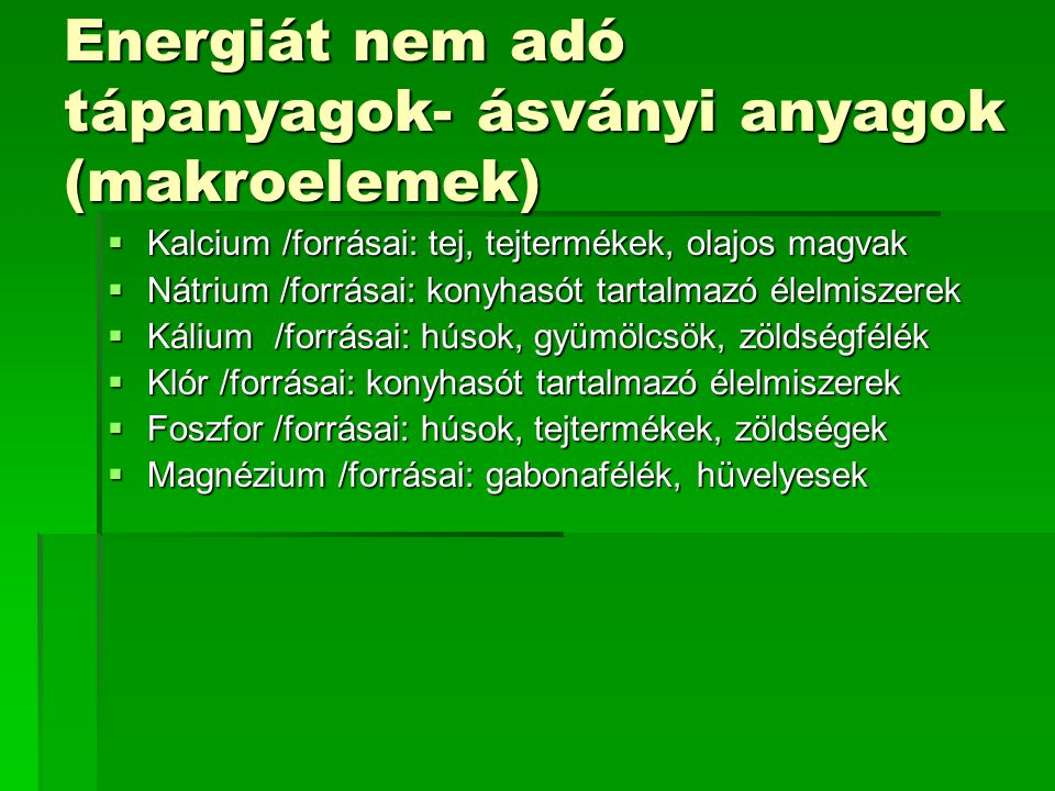 Energiát nem adó tápanyagok- ásványi anyagok (makroelemek)