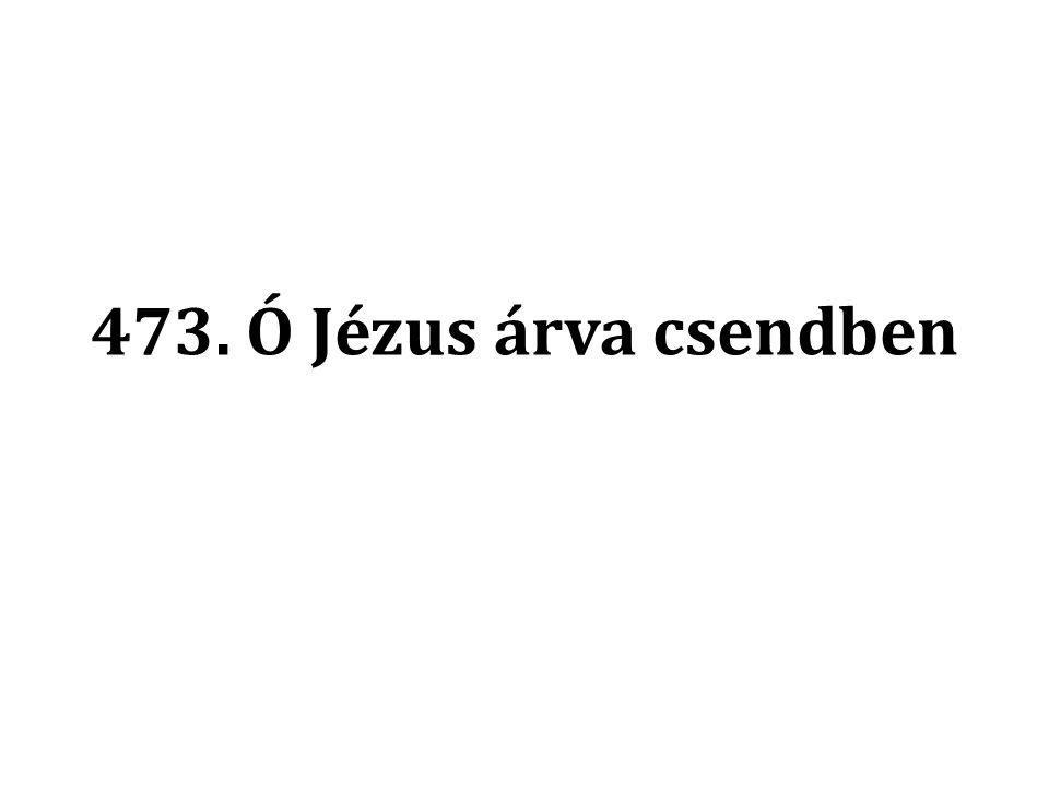 473. Ó Jézus árva csendben
