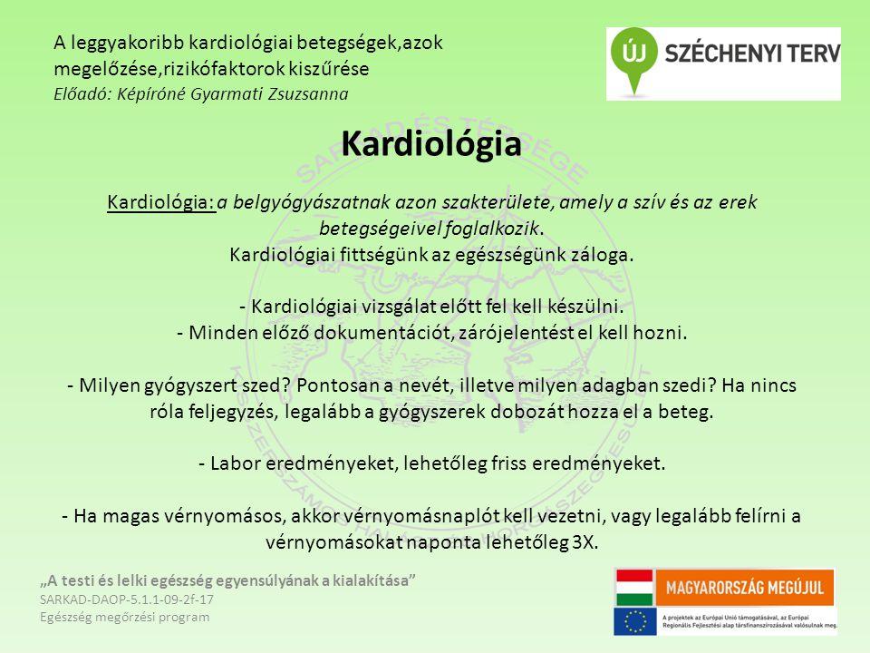 A leggyakoribb kardiológiai betegségek,azok megelőzése,rizikófaktorok kiszűrése Előadó: Képíróné Gyarmati Zsuzsanna