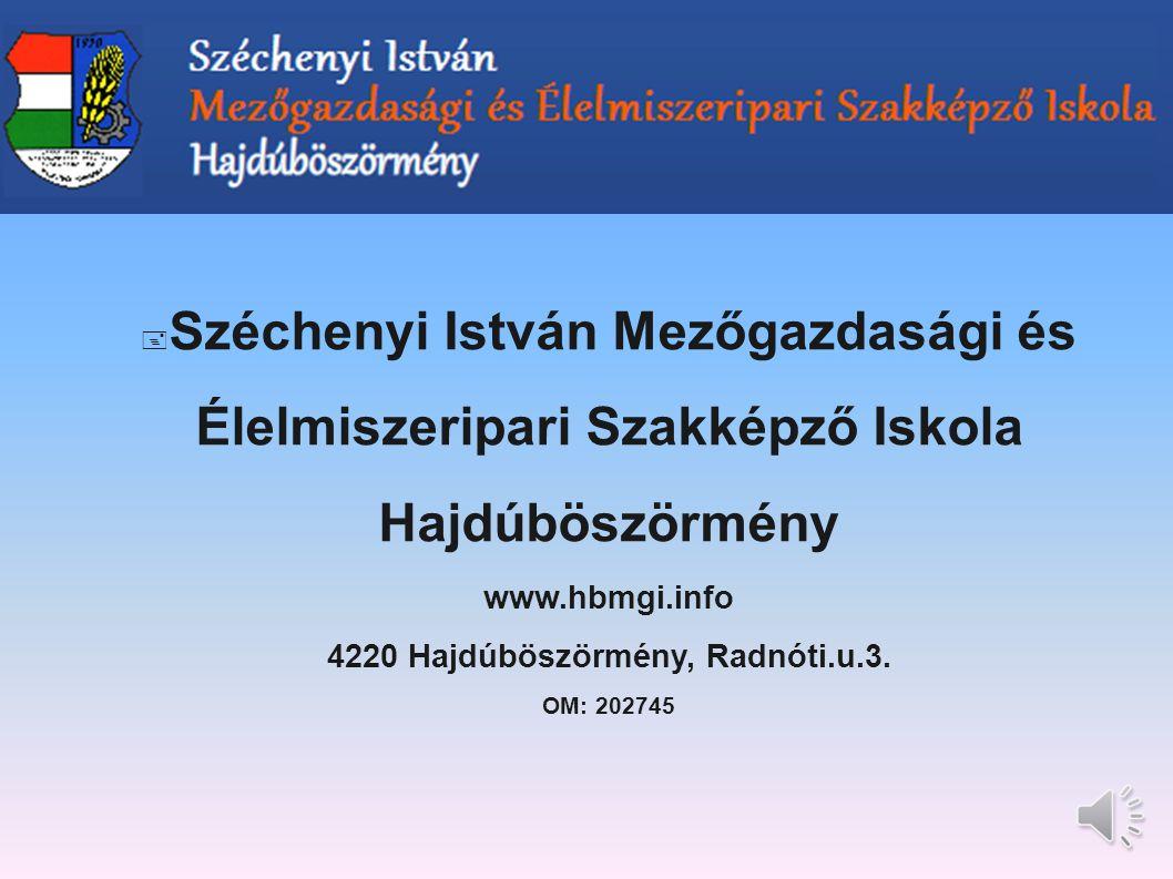 Széchenyi István Mezőgazdasági és Élelmiszeripari Szakképző Iskola Hajdúböszörmény www.hbmgi.info 4220 Hajdúböszörmény, Radnóti.u.3.