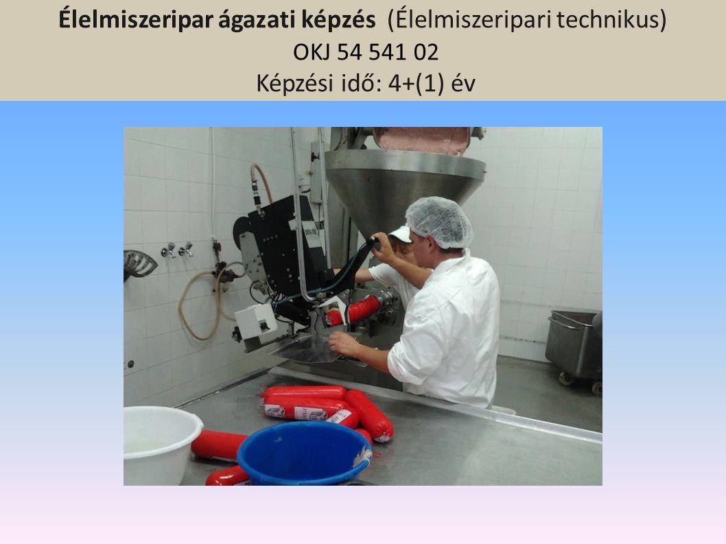 Élelmiszeripar ágazati képzés (Élelmiszeripari technikus) OKJ 54 541 02 Képzési idő: 4+(1) év