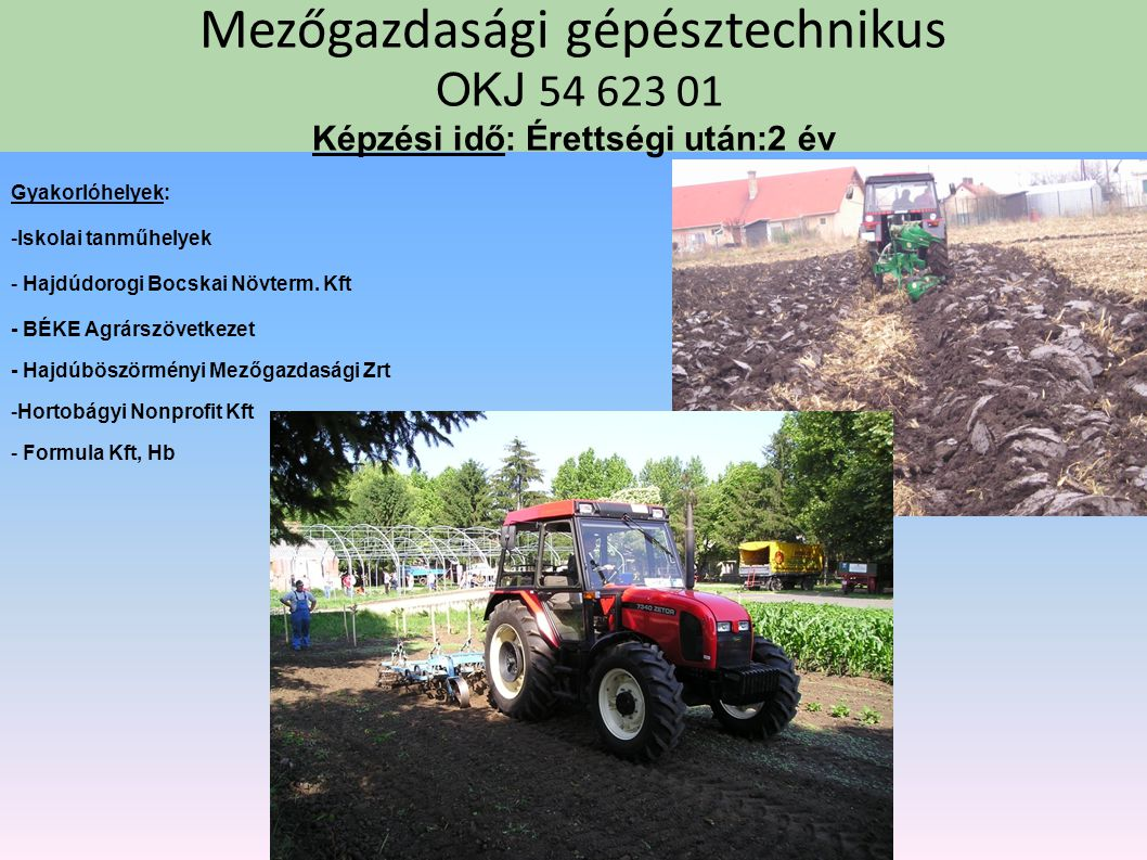 Mezőgazdasági gépésztechnikus OKJ 54 623 01 Képzési idő: Érettségi után:2 év