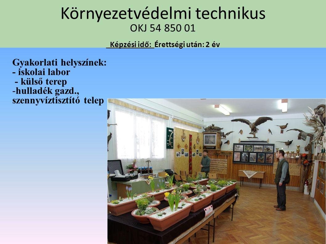 Környezetvédelmi technikus OKJ 54 850 01 Képzési idő: Érettségi után: 2 év