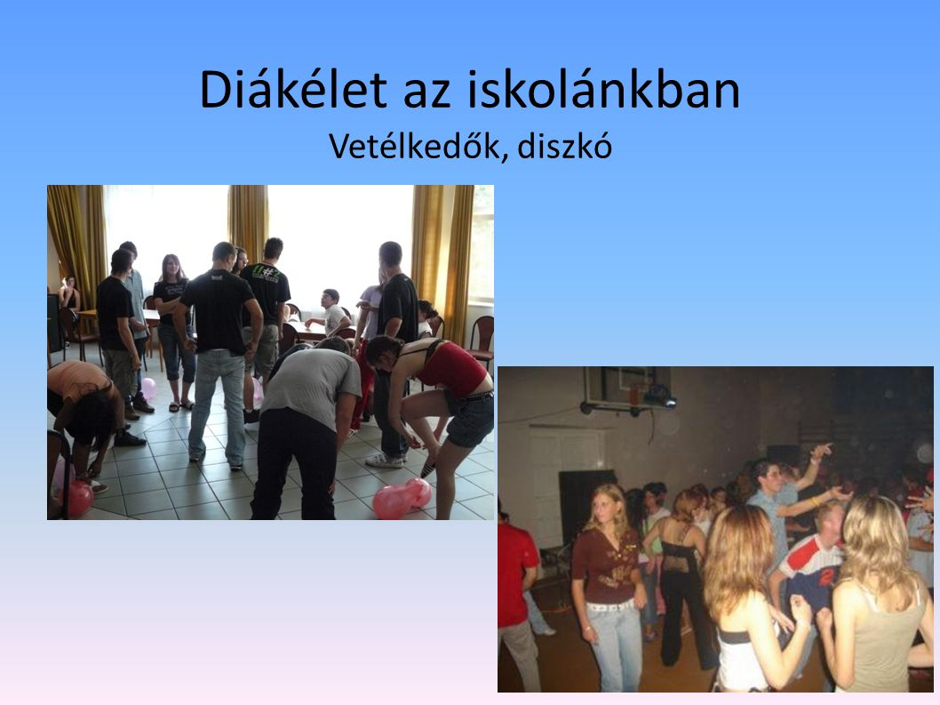 Diákélet az iskolánkban Vetélkedők, diszkó
