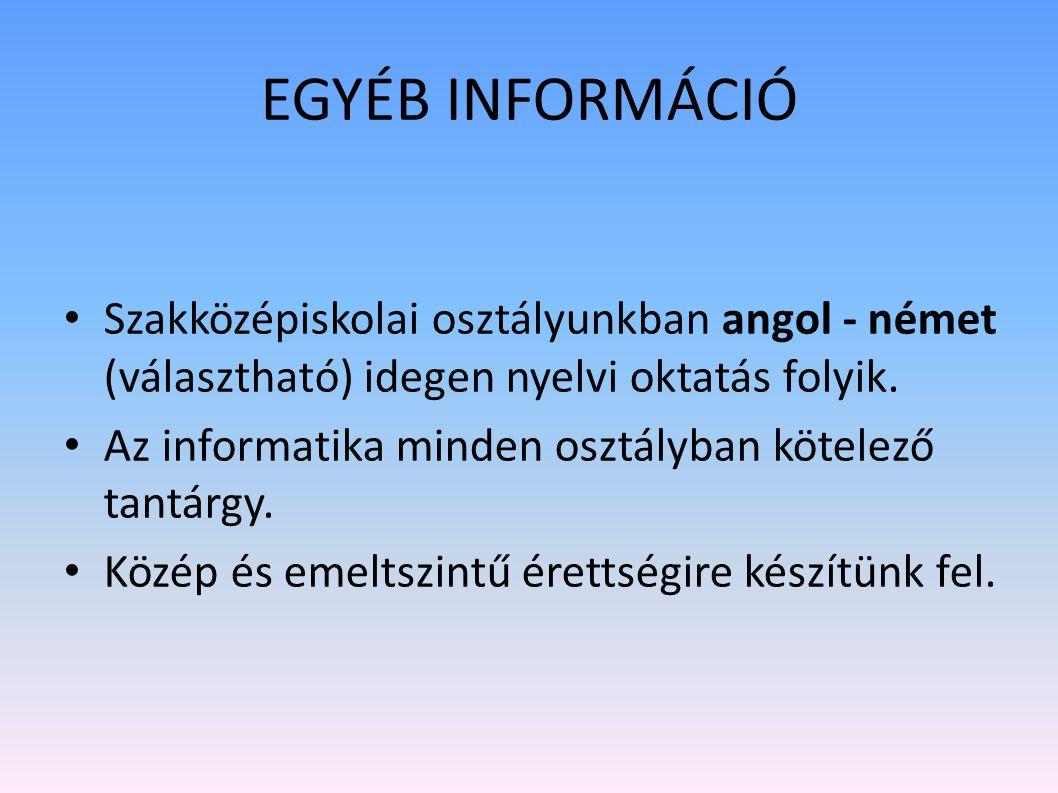 EGYÉB INFORMÁCIÓ Szakközépiskolai osztályunkban angol - német (választható) idegen nyelvi oktatás folyik.