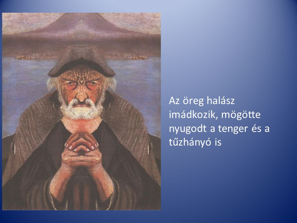 Az öreg halász imádkozik, mögötte nyugodt a tenger és a tűzhányó is