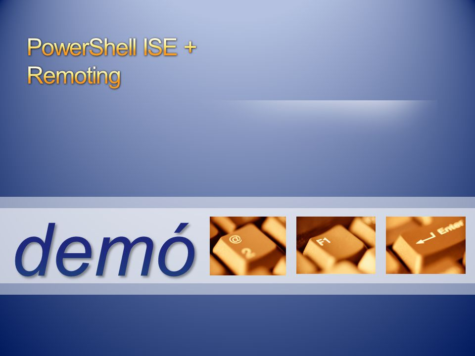 PowerShell ISE + Remoting