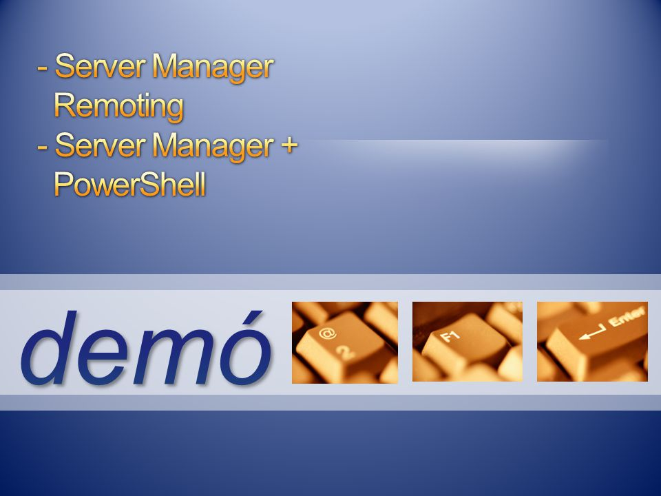 - Server Manager Remoting - Server Manager + PowerShell