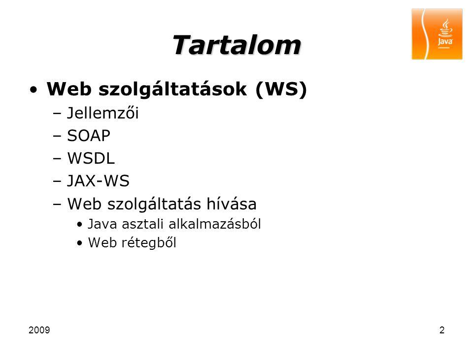 Tartalom Web szolgáltatások (WS) Jellemzői SOAP WSDL JAX-WS