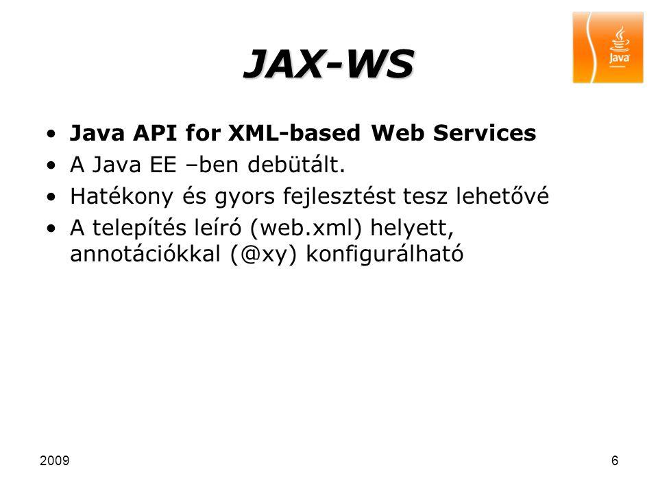 JAX-WS Java API for XML-based Web Services A Java EE –ben debütált.