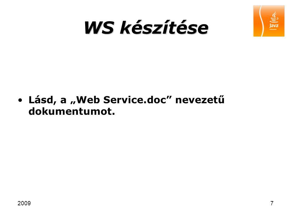 """WS készítése Lásd, a """"Web Service.doc nevezetű dokumentumot. 2009"""