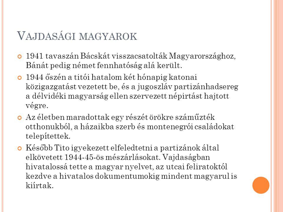 Vajdasági magyarok 1941 tavaszán Bácskát visszacsatolták Magyarországhoz, Bánát pedig német fennhatóság alá került.