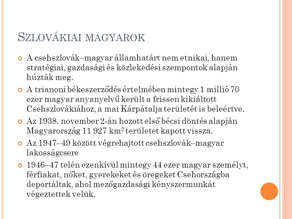 Szlovákiai magyarok A csehszlovák–magyar államhatárt nem etnikai, hanem stratégiai, gazdasági és közlekedési szempontok alapján húzták meg.
