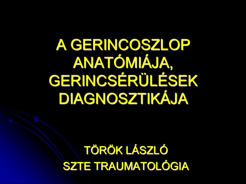 A GERINCOSZLOP ANATÓMIÁJA, GERINCSÉRÜLÉSEK DIAGNOSZTIKÁJA