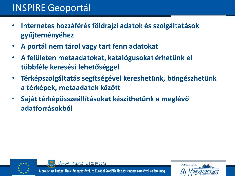 INSPIRE Geoportál Internetes hozzáférés földrajzi adatok és szolgáltatások gyűjteményéhez. A portál nem tárol vagy tart fenn adatokat.