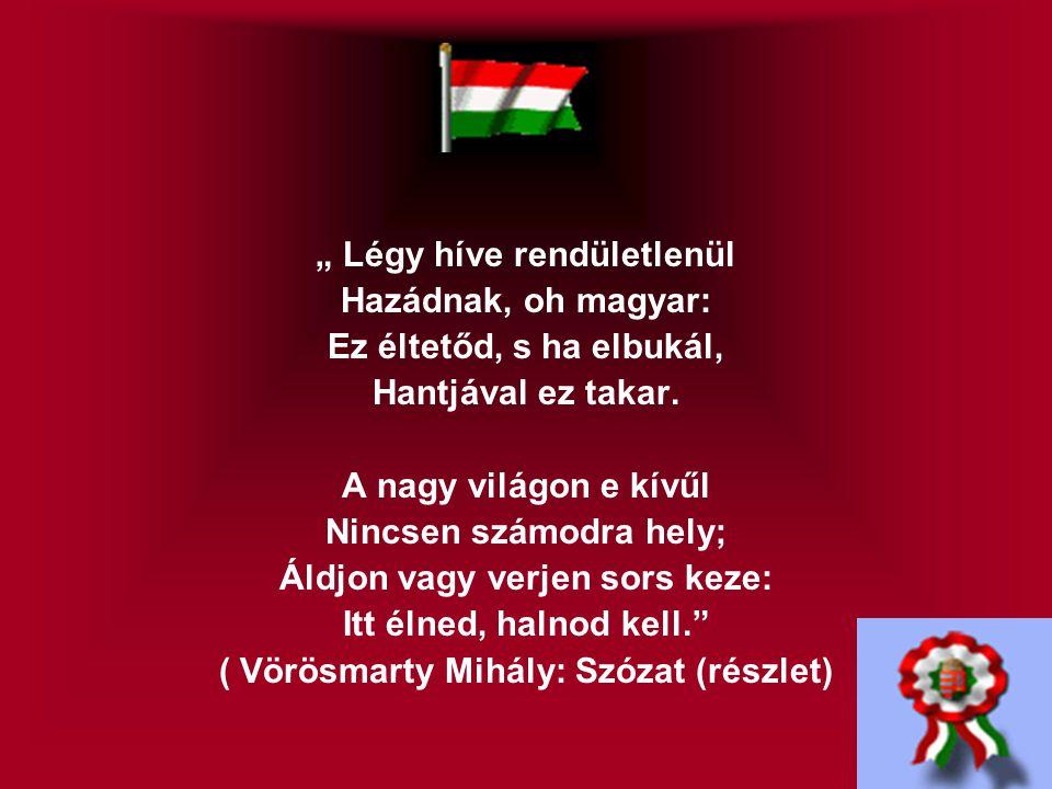 """"""" Légy híve rendületlenül Hazádnak, oh magyar:"""
