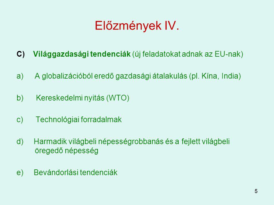 Előzmények IV. C) Világgazdasági tendenciák (új feladatokat adnak az EU-nak) A globalizációból eredő gazdasági átalakulás (pl. Kína, India)