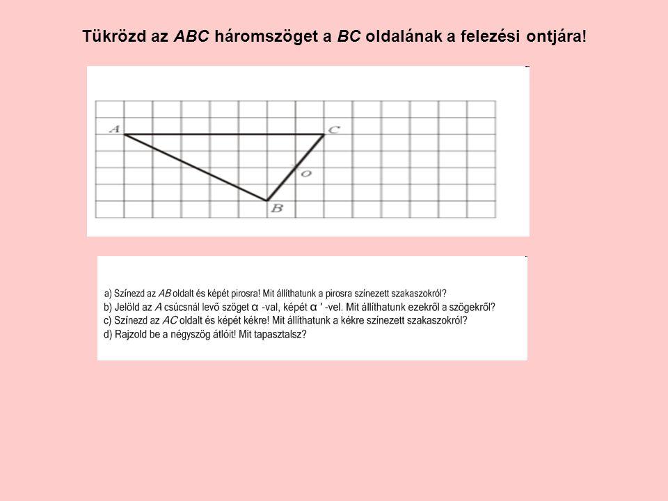 Tükrözd az ABC háromszöget a BC oldalának a felezési ontjára!