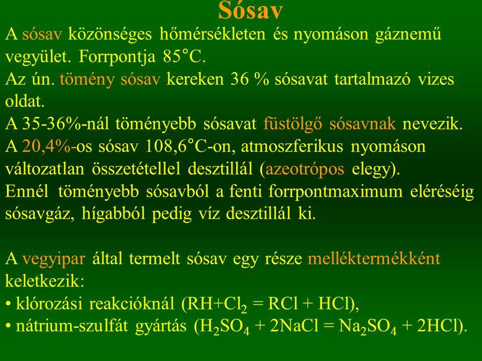 Sósav A sósav közönséges hőmérsékleten és nyomáson gáznemű vegyület. Forrpontja 85°C.