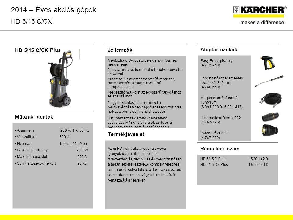 2014 – Éves akciós gépek HD 5/15 C/CX HD 5/15 C/CX Plus Jellemzők