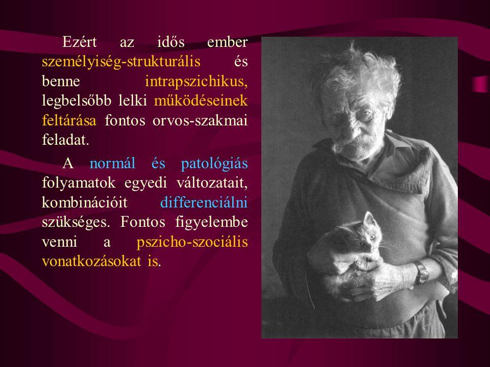 Ezért az idős ember személyiség-strukturális és benne intrapszichikus, legbelsőbb lelki működéseinek feltárása fontos orvos-szakmai feladat.