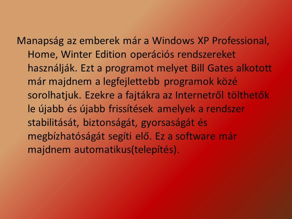 Manapság az emberek már a Windows XP Professional, Home, Winter Edition operációs rendszereket használják.