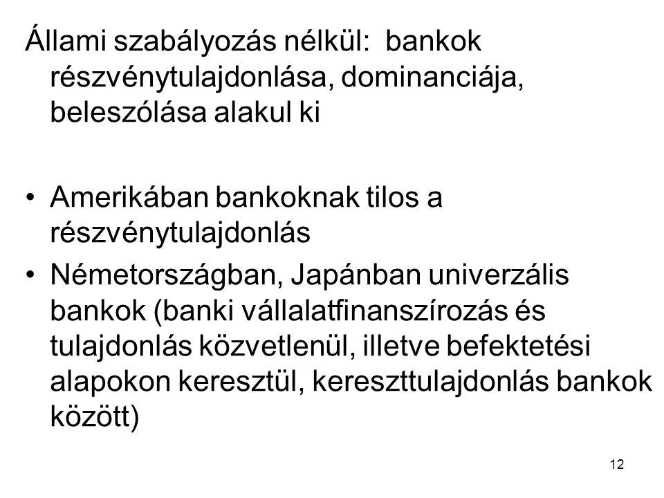Állami szabályozás nélkül: bankok részvénytulajdonlása, dominanciája, beleszólása alakul ki
