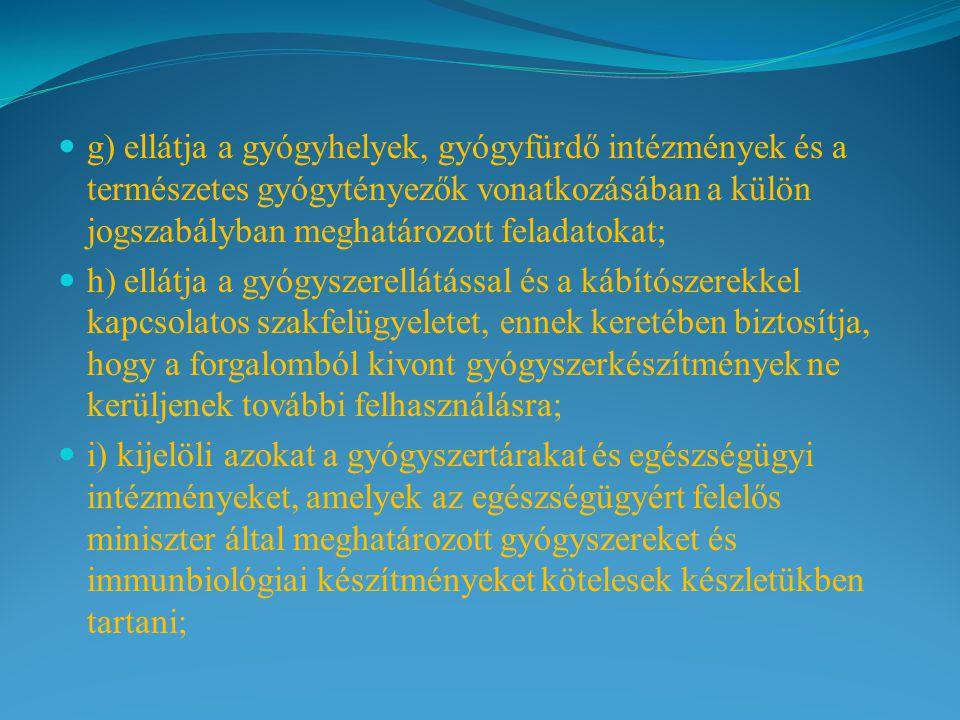 g) ellátja a gyógyhelyek, gyógyfürdő intézmények és a természetes gyógytényezők vonatkozásában a külön jogszabályban meghatározott feladatokat;