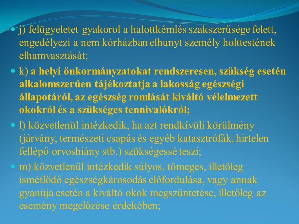 j) felügyeletet gyakorol a halottkémlés szakszerűsége felett, engedélyezi a nem kórházban elhunyt személy holttestének elhamvasztását;
