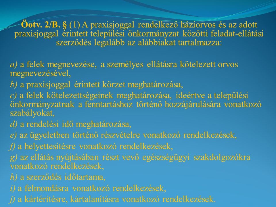 Öotv. 2/B. § (1) A praxisjoggal rendelkező háziorvos és az adott praxisjoggal érintett települési önkormányzat közötti feladat-ellátási szerződés legalább az alábbiakat tartalmazza: