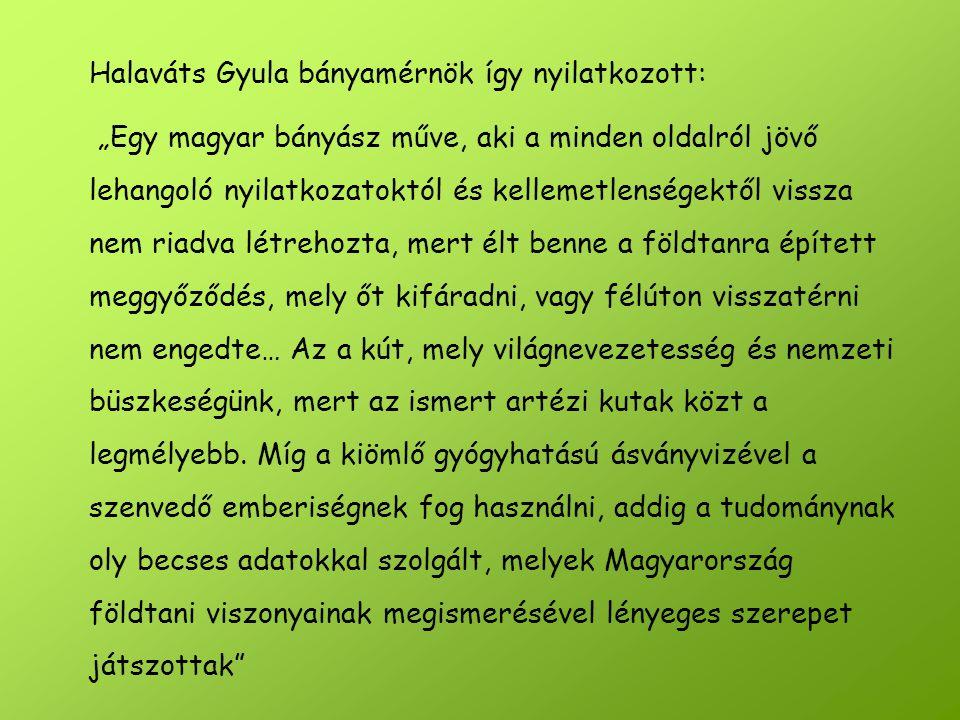 Halaváts Gyula bányamérnök így nyilatkozott: