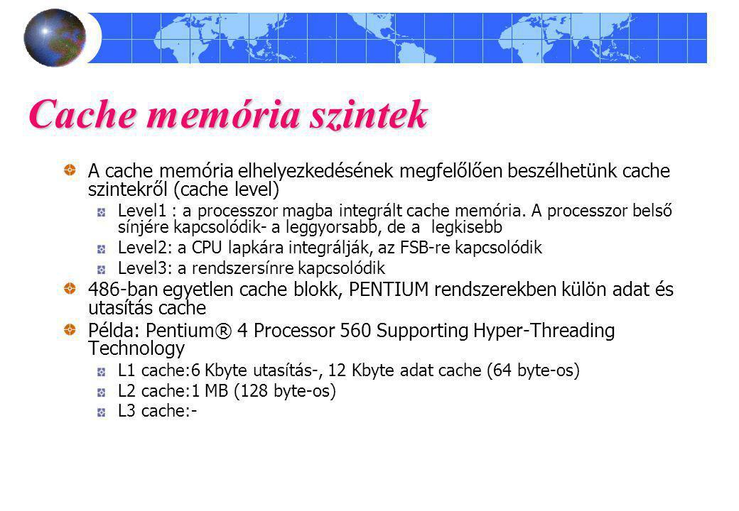 Cache memória szintek A cache memória elhelyezkedésének megfelőlően beszélhetünk cache szintekről (cache level)