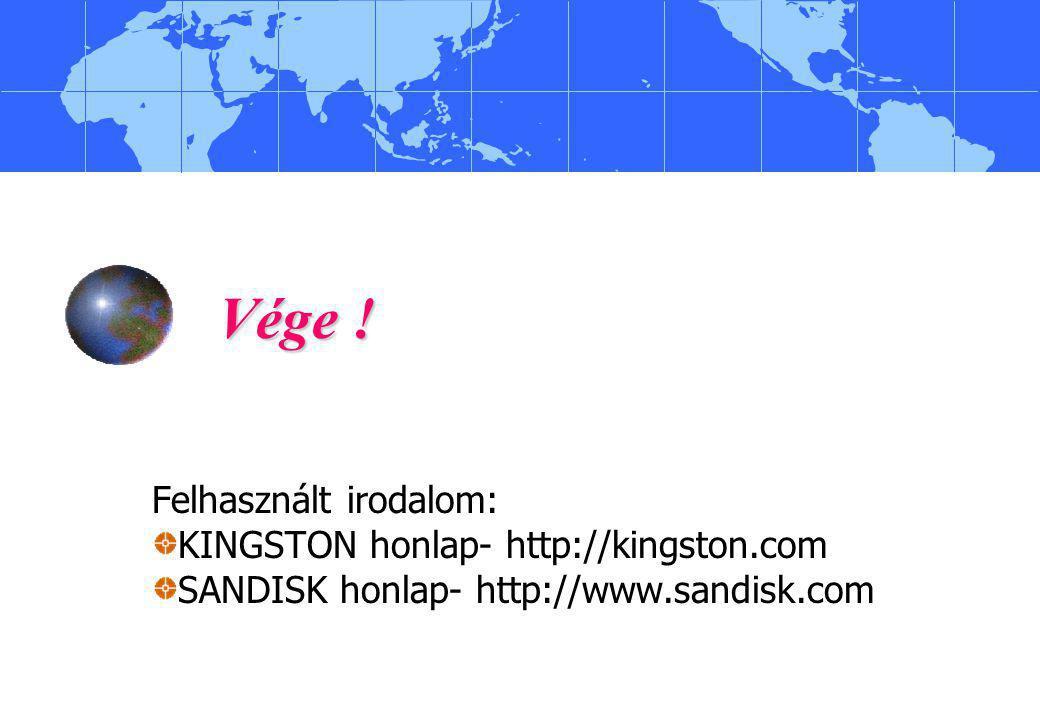Vége ! Felhasznált irodalom: KINGSTON honlap- http://kingston.com