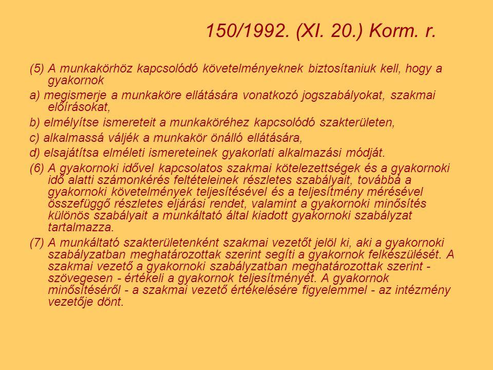 150/1992. (XI. 20.) Korm. r. (5) A munkakörhöz kapcsolódó követelményeknek biztosítaniuk kell, hogy a gyakornok.