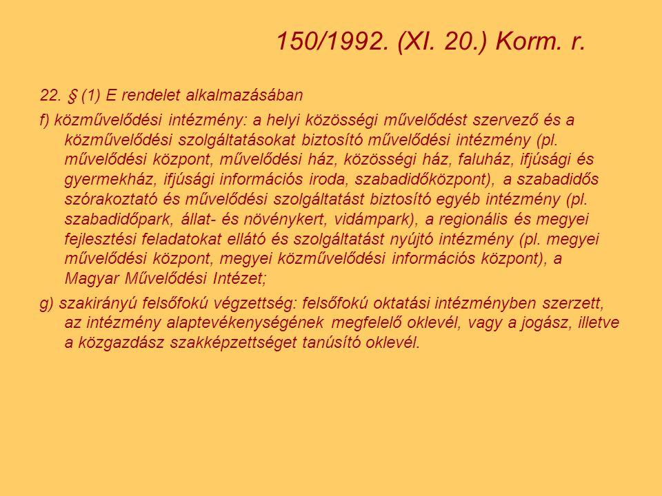 150/1992. (XI. 20.) Korm. r. 22. § (1) E rendelet alkalmazásában