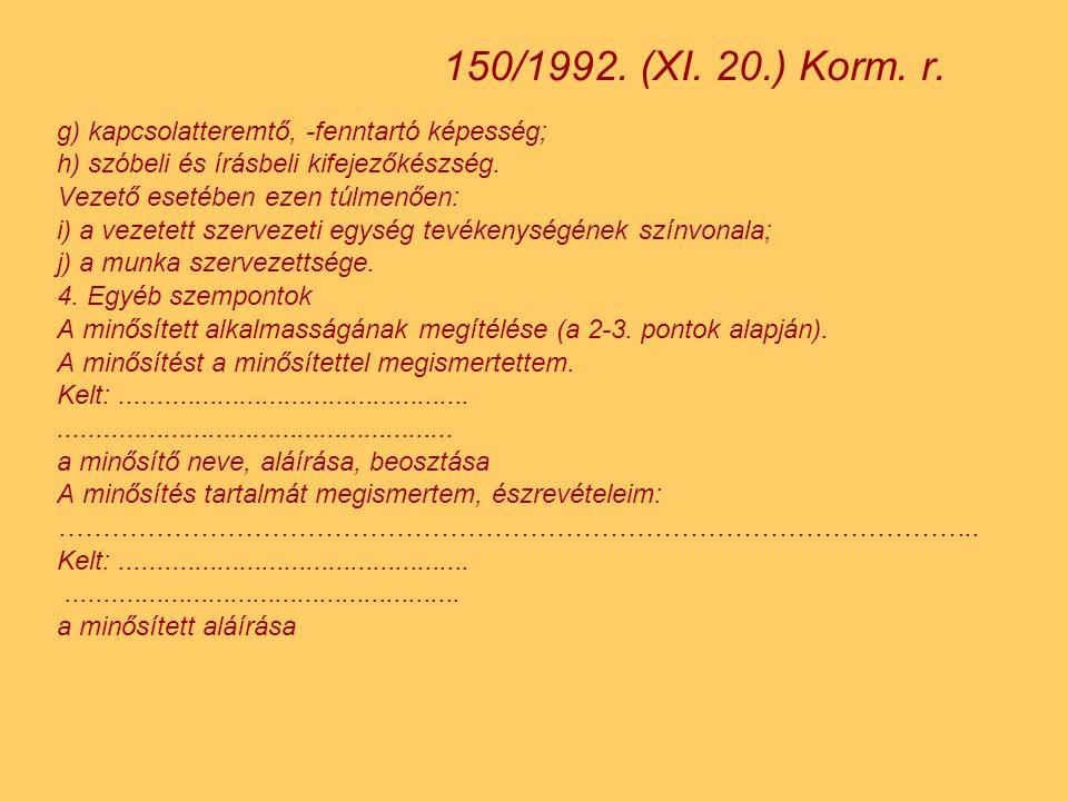 150/1992. (XI. 20.) Korm. r. g) kapcsolatteremtő, -fenntartó képesség;