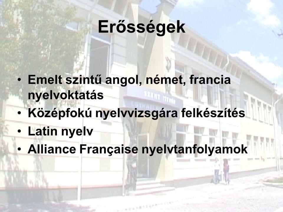 Erősségek Emelt szintű angol, német, francia nyelvoktatás