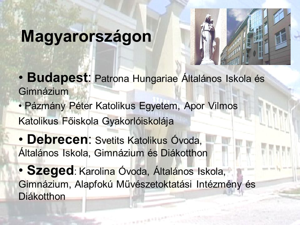 Magyarországon Budapest: Patrona Hungariae Általános Iskola és Gimnázium.