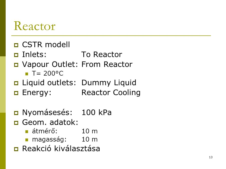 Reactor CSTR modell Inlets: To Reactor Vapour Outlet: From Reactor