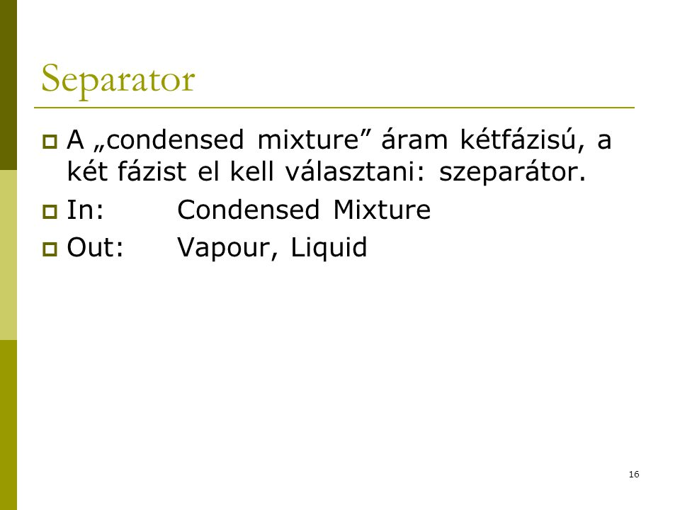 """Separator A """"condensed mixture áram kétfázisú, a két fázist el kell választani: szeparátor. In: Condensed Mixture."""
