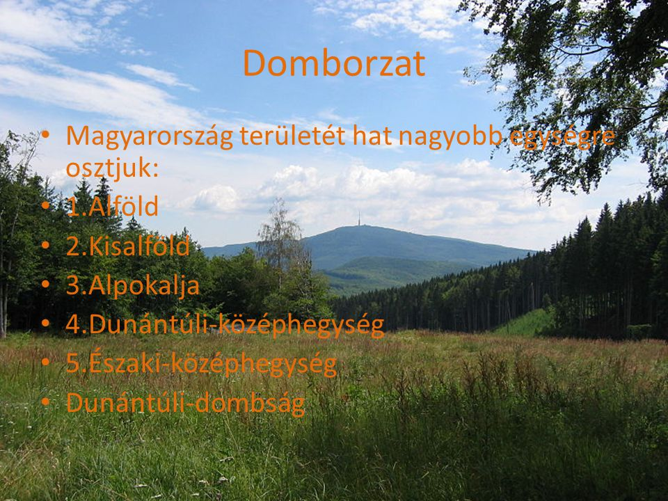 Domborzat Magyarország területét hat nagyobb egységre osztjuk:
