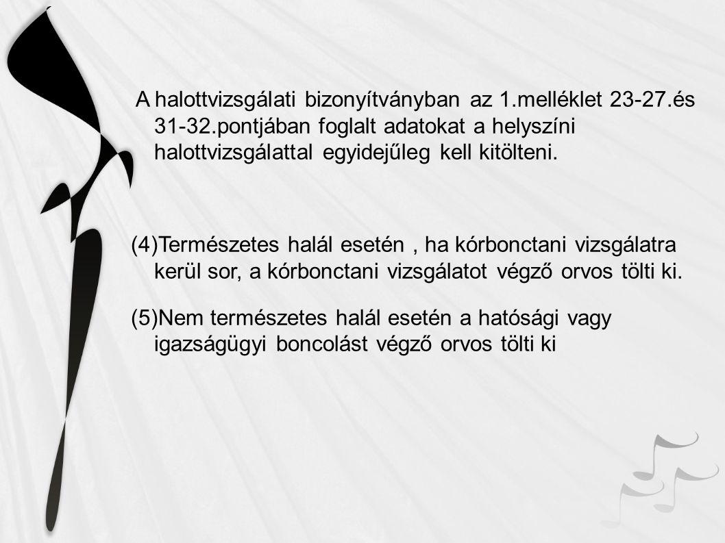 A halottvizsgálati bizonyítványban az 1. melléklet 23-27. és 31-32