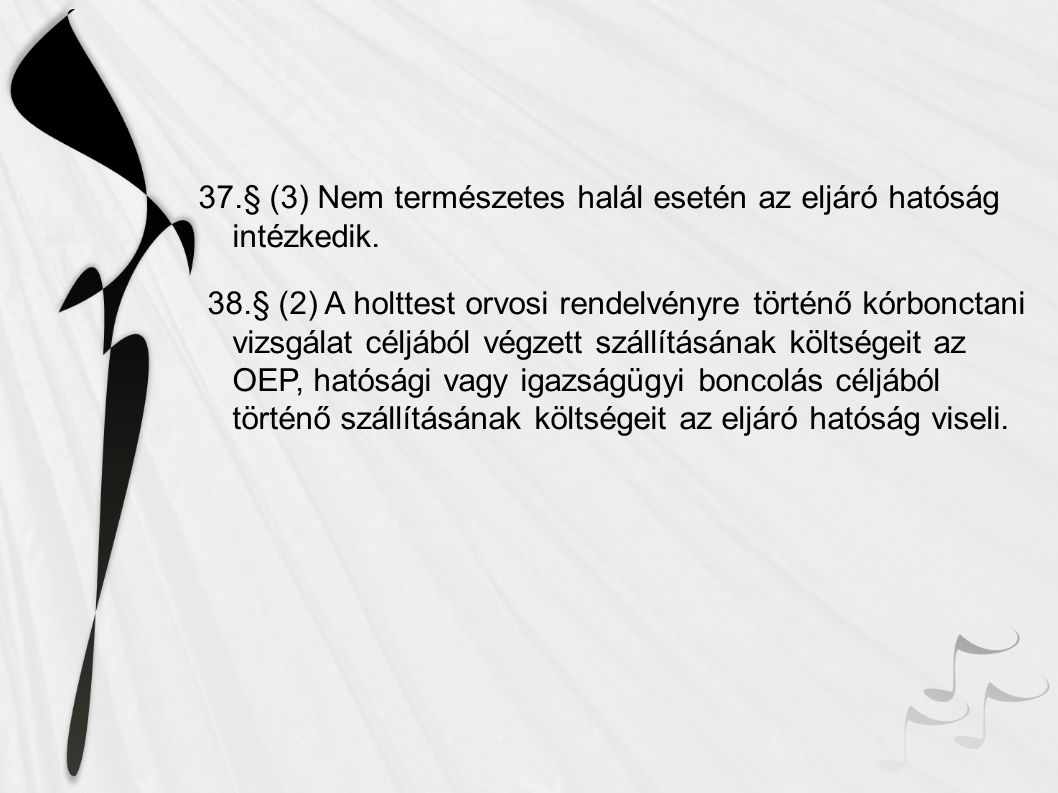 37.§ (3) Nem természetes halál esetén az eljáró hatóság intézkedik.