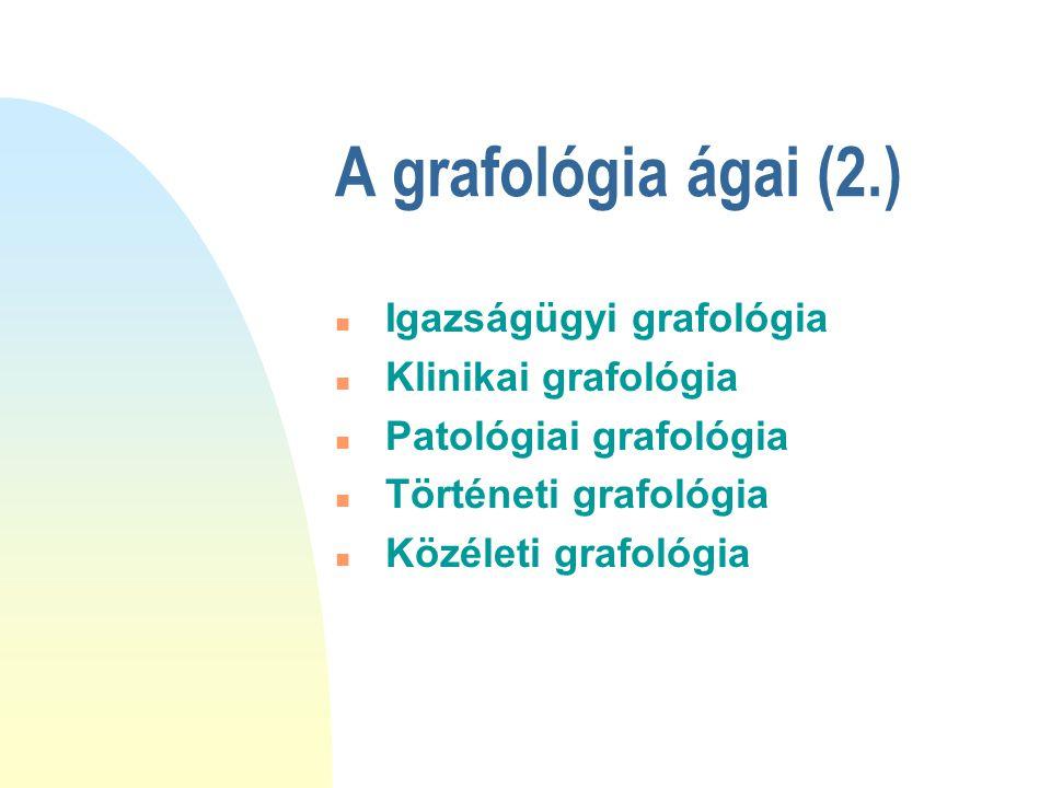 A grafológia ágai (2.) Igazságügyi grafológia Klinikai grafológia
