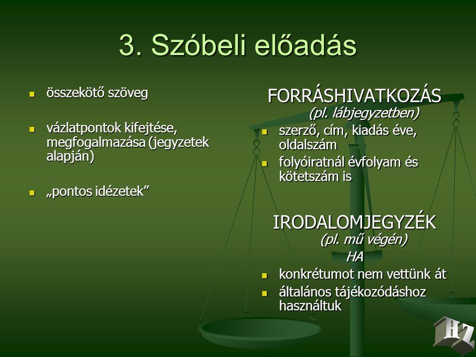 3. Szóbeli előadás FORRÁSHIVATKOZÁS (pl. lábjegyzetben)