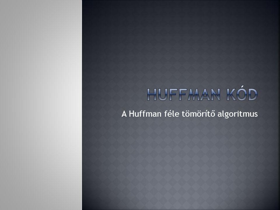 A Huffman féle tömörítő algoritmus